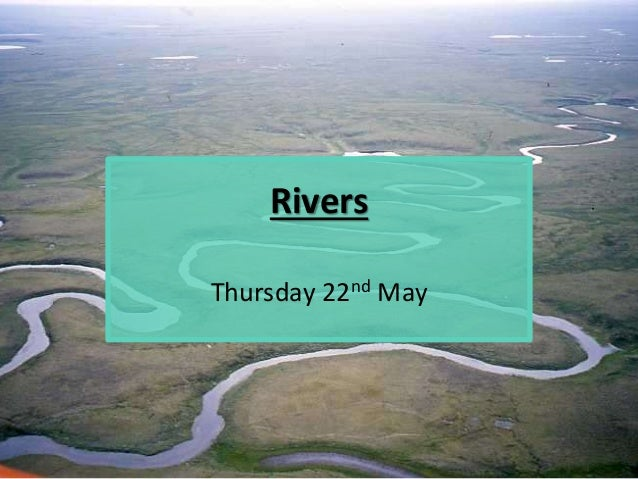 Rivers Thursday 22nd May