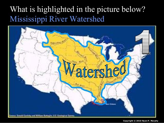 What is highlighted in the picture below? Mississippi River Watershed Copyright © 2010 Ryan P. Murphy