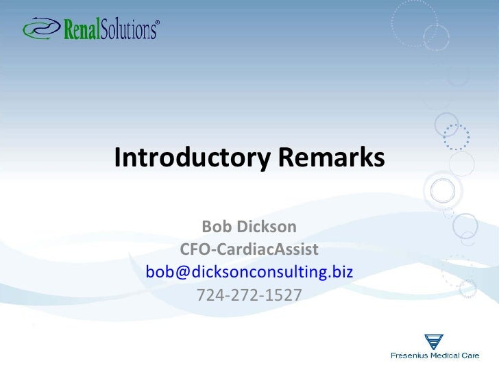 Introductory Remarks Bob Dickson CFO-CardiacAssist [email_address] 724-272-1527