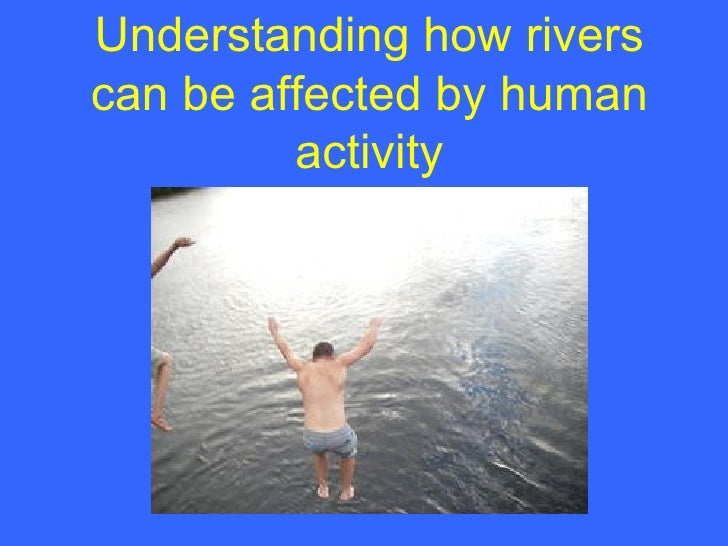 Understanding how rivers can be affected by human activity