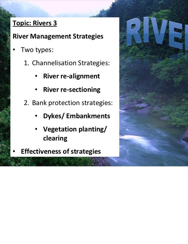 Topic:Rivers3RiverManagementStrategies• Twotypes:   1. ChannelisationStrategies:       • Riverre‐alignment       • ...