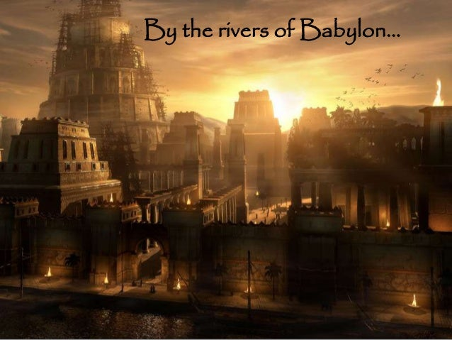 by the river of babylon A partial view of the ruins of babylon from saddam with steep embankments to contain the river's seasonal floods babylon was originally a small akkadian town.
