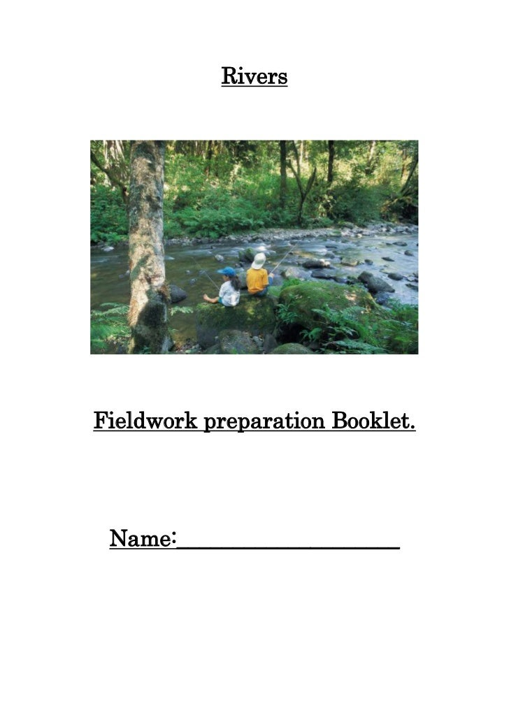 Rivers <br />Fieldwork preparation Booklet.<br />Name:____________________RIVERS<br />Aim:   to review changes in a river ...
