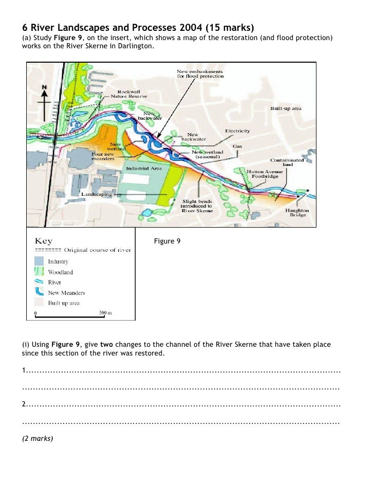 6 River Landscapes and Processes 2004 (15 marks) (a) Study Figure 9, on the insert, which shows a map of the restoration (...
