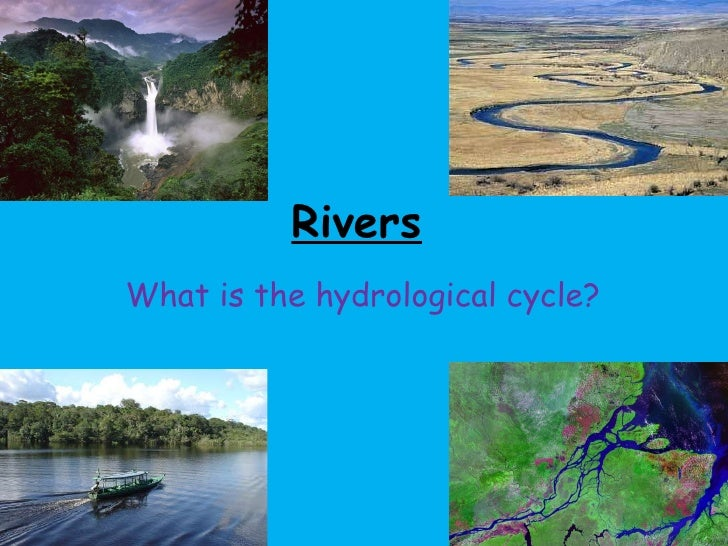 Rivers What is the hydrological cycle?