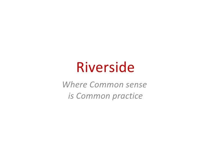 RiversideWhere Common sense is Common practice