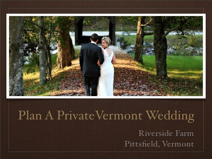Plan A PrivateVermont Wedding                      Riverside Farm                  Pittsfield, Vermont