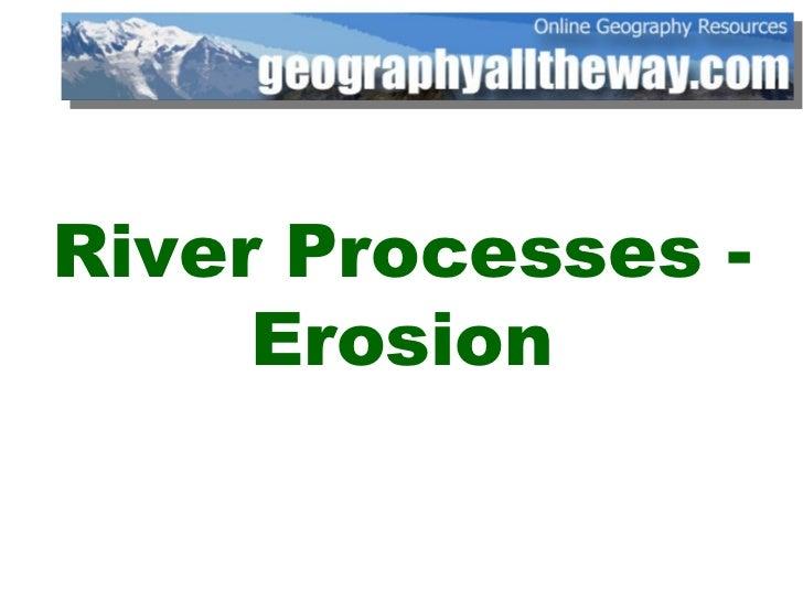 River Processes - Erosion