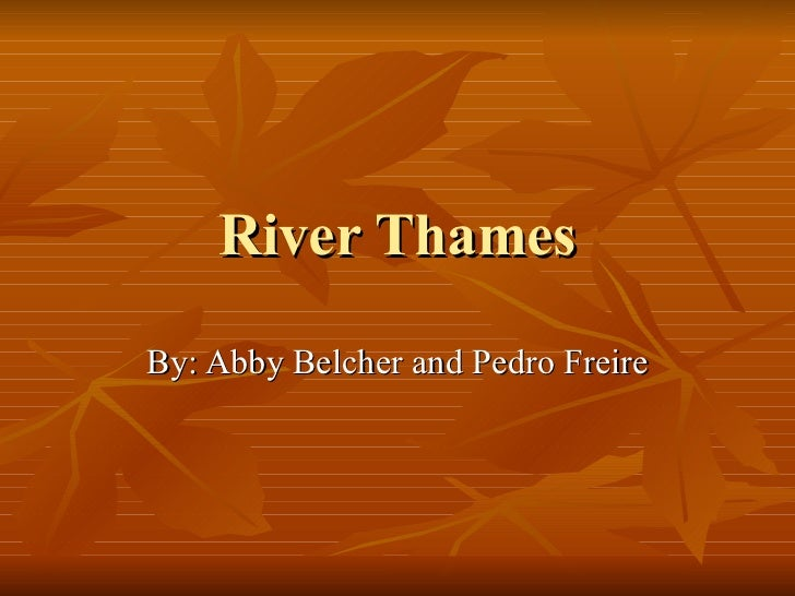 River Thames By: Abby Belcher and Pedro Freire