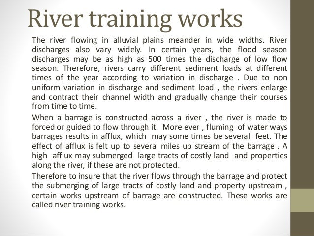 River training works The river flowing in alluvial plains meander in wide widths. River discharges also vary widely. In ce...