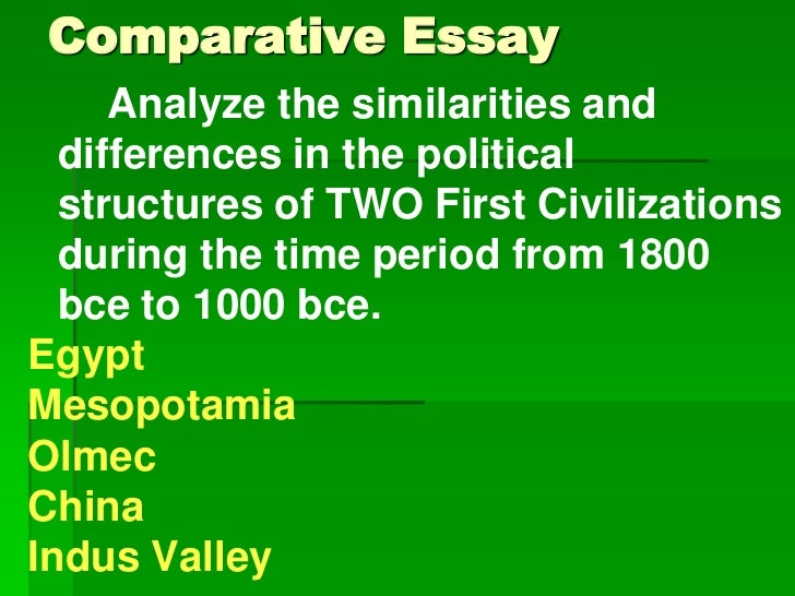 Comparative Essay     Analyze the similarities and  differences in the political  structures of TWO First Civilizations  d...