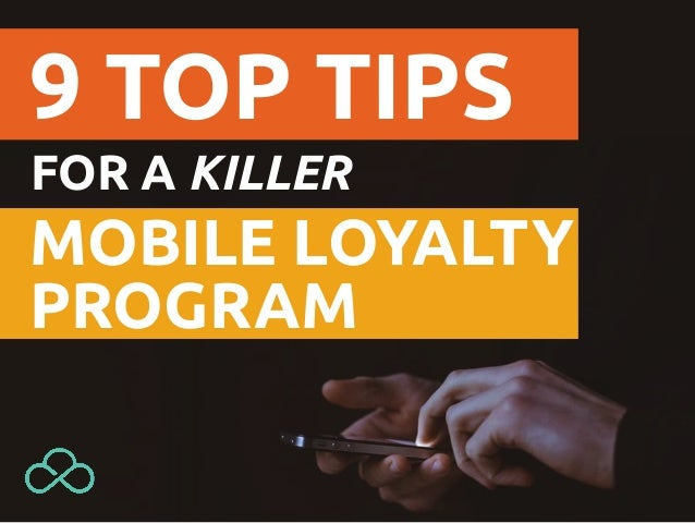 9 TOP TIPS MOBILE LOYALTY PROGRAM FOR A KILLER
