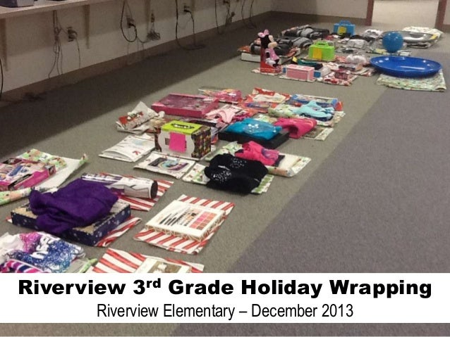 Riverview 3rd Grade Holiday Wrapping Riverview Elementary – December 2013