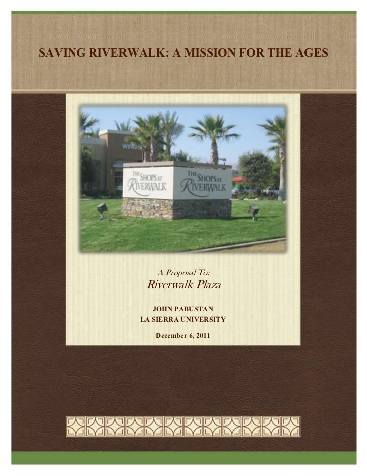 SAVING RIVERWALK: A MISSION FOR THE AGES                 A Proposal To:              Riverwalk Plaza                JOHN P...