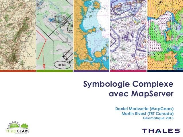 Symbologie Complexe avec MapServer Daniel Morissette (MapGears) Martin Rivest (TRT Canada) Géomatique 2013