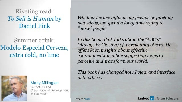 Riveting read: To Sell is Human by Daniel Pink Summer drink: Modelo Especial Cerveza, extra cold, no lime Marty Millington...