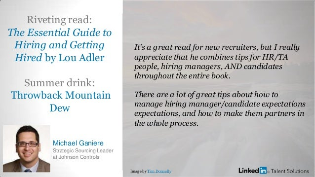 Riveting read: The Essential Guide to Hiring and Getting Hired by Lou Adler Summer drink: Throwback Mountain Dew Michael G...