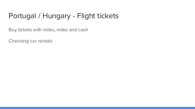 Portugal / Hungary - Flight tickets Buy tickets with miles, miles and cash Checking car rentals