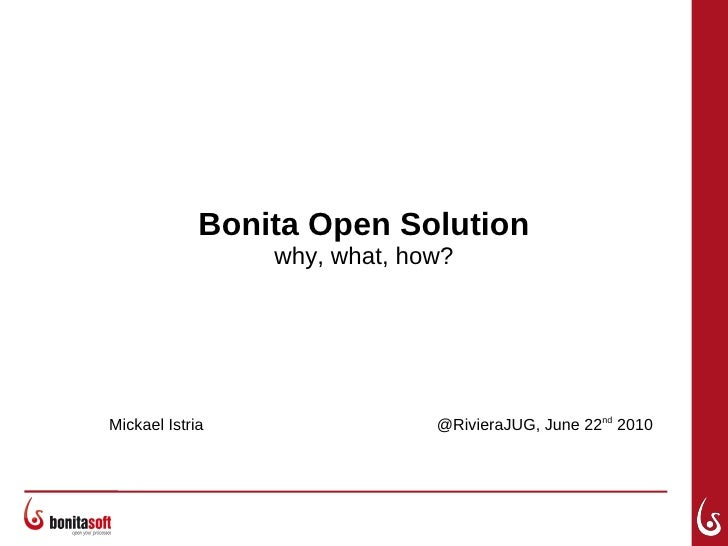 Bonita Open Solution why, what, how? Mickael Istria @RivieraJUG, June 22 nd  2010
