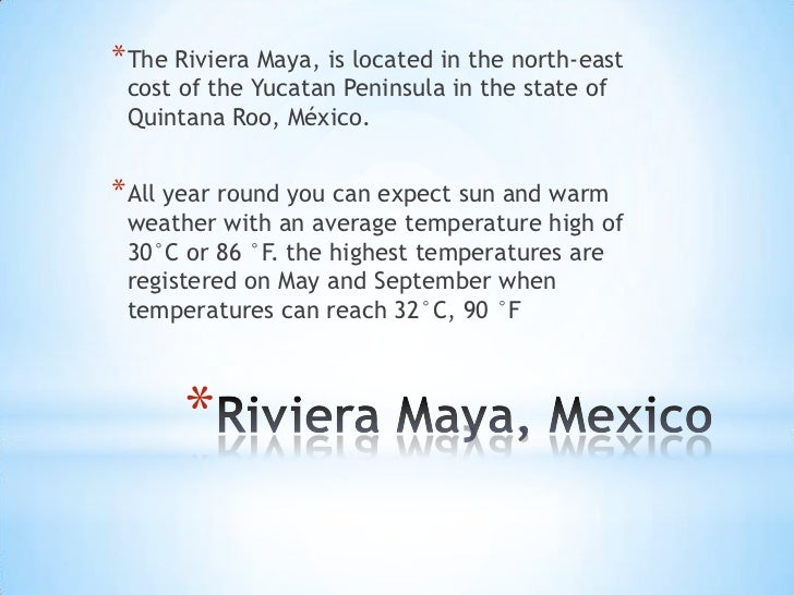 * The Riviera Maya, is located in the north-east cost of the Yucatan Peninsula in the state of Quintana Roo, México.* All ...