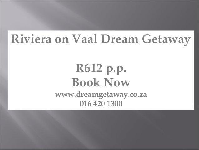 Riviera on Vaal Dream GetawayR612 p.p.Book Nowwww.dreamgetaway.co.za016 420 1300