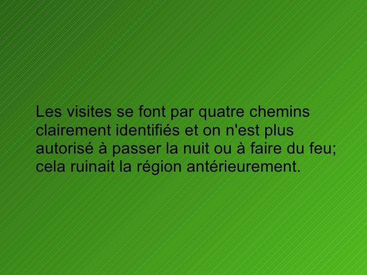 <ul><li>Les visitesse font par quatre chemins clairement identifiéset on n'est plus autorisé à passer la nuit ou à faire...