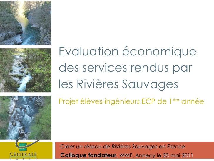 Projet élèves-ingénieurs ECP de 1 ère  année Créer un réseau de Rivières Sauvages en France Colloque fondateur , WWF, Anne...