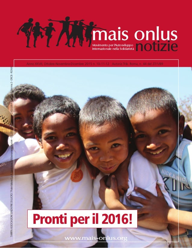 www.mais-onlus.org Anno XXVII, Ottobre-Novembre-Dicembre 2015 n. 10-11-12 Autoriz.Trib. Roma, n. 44 del 27/1/89 mais onlus...
