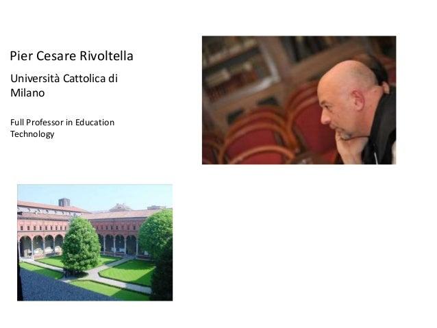 Pier Cesare Rivoltella Università Cattolica di Milano Full Professor in Education Technology