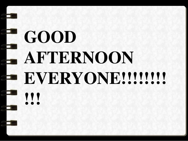 GOOD AFTERNOON EVERYONE!!!!!!!! !!!