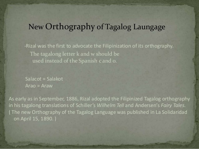 on the new orthography of the tagalog language Tagalog language and rizal  he knew 22 languages, namely, tagalog, ilokano, spanish  could benefit from jose rizal's method in learning a new language.