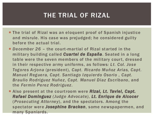 trial of rizal Here is a list of the literary works which jose rizal produced during his lifetime   put on trial and executed for his beliefs, making him a martyr of the revolution.