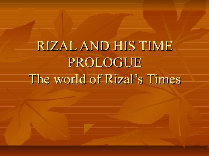 Rizal and his time rizal and his time prologuethe world of rizals toneelgroepblik Images