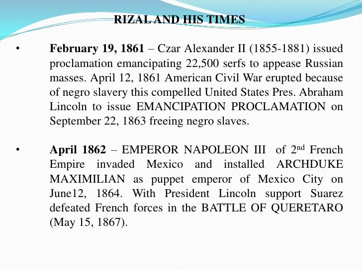 RIZAL AND HIS TIMES<br /><ul><li>February 19, 1861 – Czar Alexander II (1855-1881) issued proclamation emancipating 22,500...