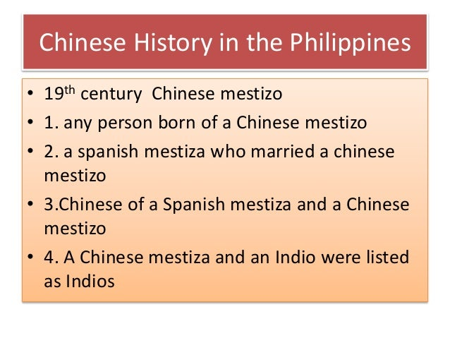 Chinese History in the Philippines • 19th century Chinese mestizo • 1. any person born of a Chinese mestizo • 2. a spanish...