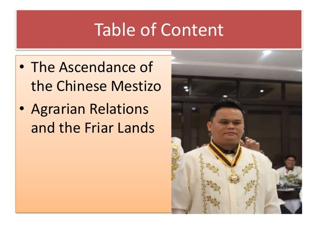 Table of Content • The Ascendance of the Chinese Mestizo • Agrarian Relations and the Friar Lands