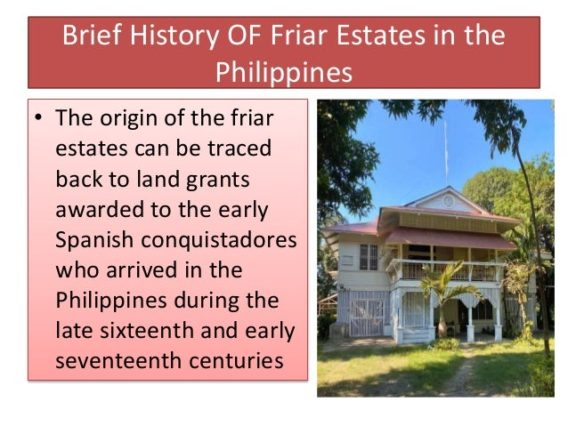 History of the Friar Lands • Approximately 120 Spaniards were granted either large tracts of land called sitio de ganado m...