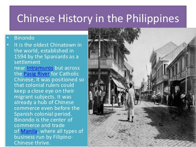 Chinese History in the Philippines • Binondo • It is the oldest Chinatown in the world, established in 1594 by the Spaniar...