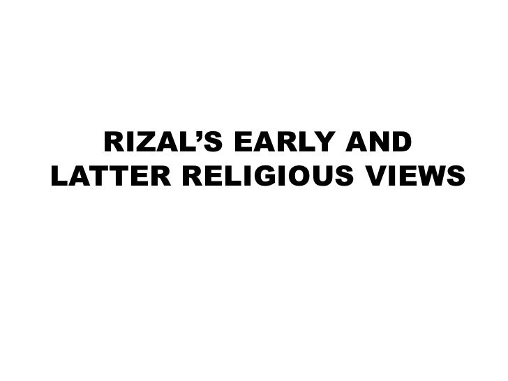 RIZAL'S EARLY AND LATTER RELIGIOUS VIEWS<br />