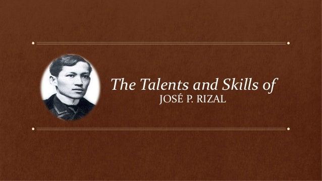 The Talents and Skills of JOSÉ P. RIZAL