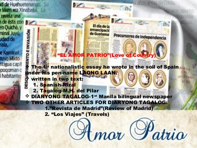 el amor patrio El amor patrio history written in laong-laan, barcelona, june 1882 written when he was about 21 years old and went to spain for the first time days after he arrived in barcelona, he wrote the essay pag-ibig sa tinubuang lupa or el amor patrio.