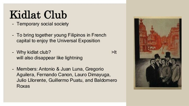 kidlat club Kidlat club was founded by rizal to bring together the young filipinos in the french capital so that they could enjoy their sojourn in the city during the duration of the another society founded by rizal in paris during the universal exposition of 1889 was the mysterious sociedad rdlm.