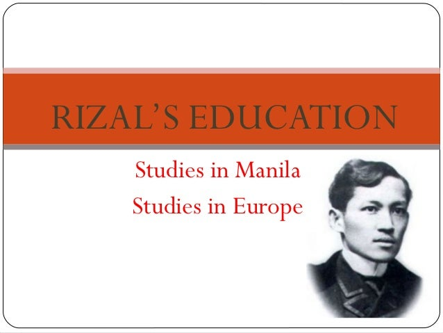RIZAL'S EDUCATION   Studies in Manila   Studies in Europe