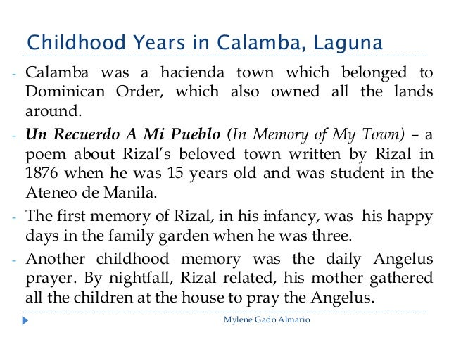 childhood years in calamba Childhood memories:  his natal town of calamba,  hospitable and friendly folks impressed him during his childhood years and profoundly affected his mind and.