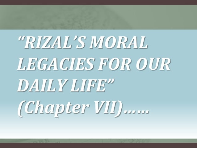 """""""RIZAL'S MORALLEGACIES FOR OURDAILY LIFE""""(Chapter VII)……"""