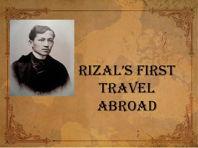 rizal first trip abroad This list of historical markers installed by the national historical commission of  the philippines  it is the first and currently the only overseas site to be granted  such status  dr jose rizal (1861–1896), national hero of the philippines,  visited    html travel:.