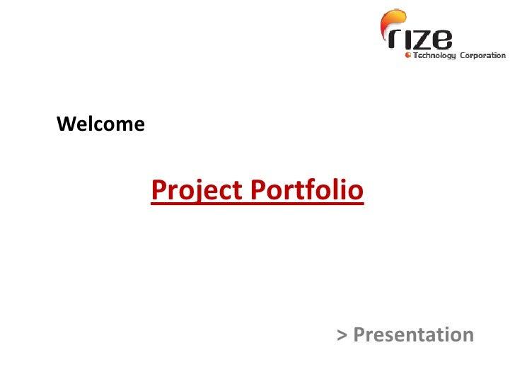 Welcome<br />Project Portfolio<br />> Presentation<br />