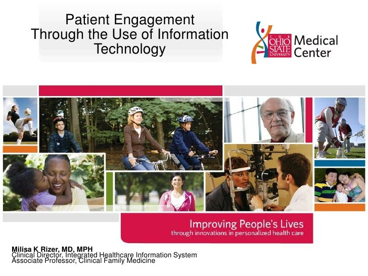 Patient Engagement Through the Use of Information Technology<br />Milisa K Rizer, MD, MPH<br />Clinical Director, Integrat...