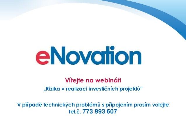 """Vítejte na webináři """"Rizika v realizaci investičních projektů"""" V případě technických problémů s připojením prosím volejte ..."""