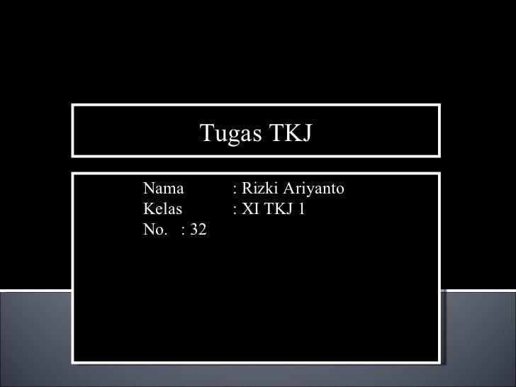 Tugas TKJ Nama  : Rizki Ariyanto Kelas : XI TKJ 1 No. : 32